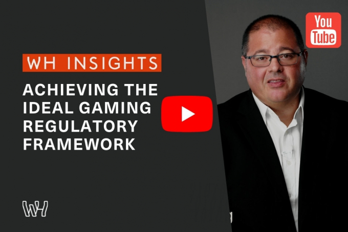 WH Insights: Achieving the Ideal Gaming Regulatory Framework
