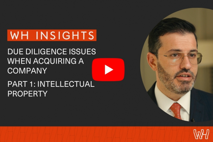 WH Insights: Due Diligence Issues When Acquiring a Company | Part 1: Intellectual Property